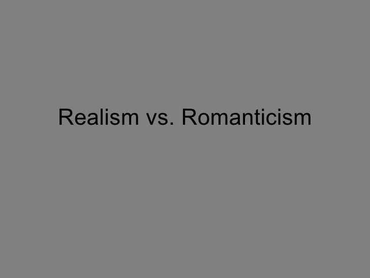 Realism vs. Romanticism