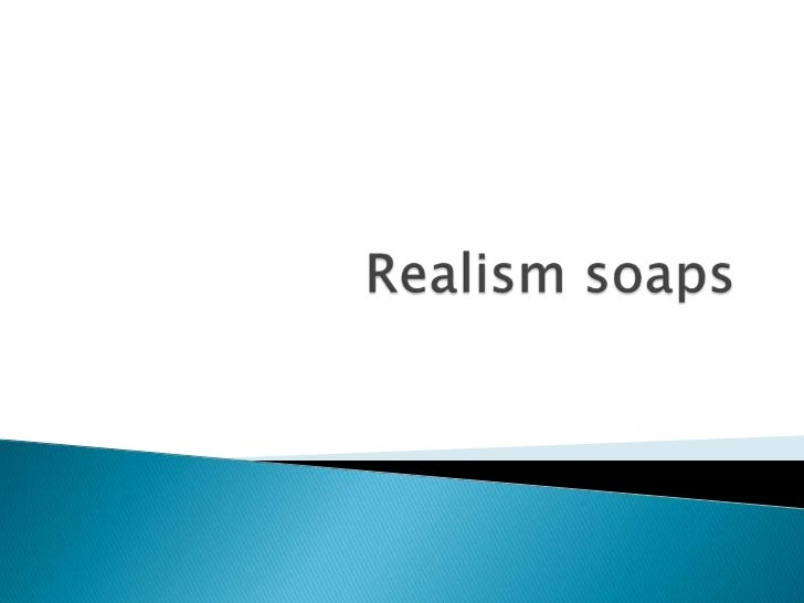Realism soaps