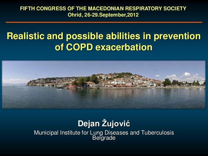FIFTH CONGRESS OF THE MACEDONIAN RESPIRATORY SOCIETY                  Ohrid, 26-29.September,2012Realistic and possible ab...