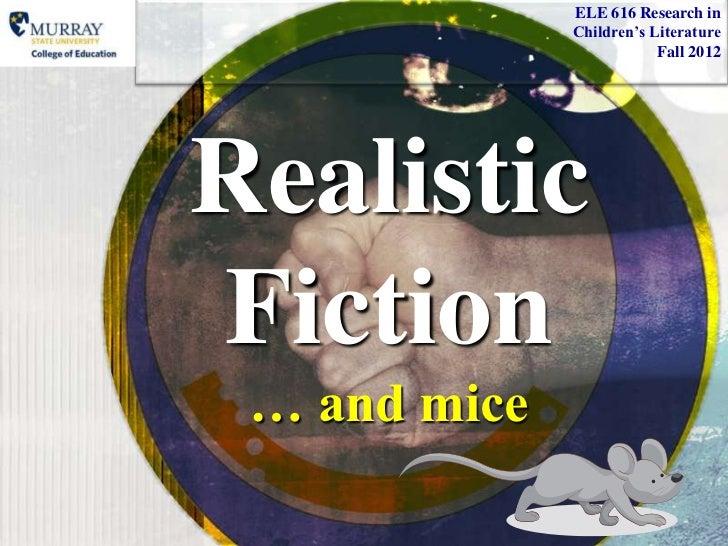 ELE 616 Research in              Children's Literature                          Fall 2012RealisticFiction … and mice