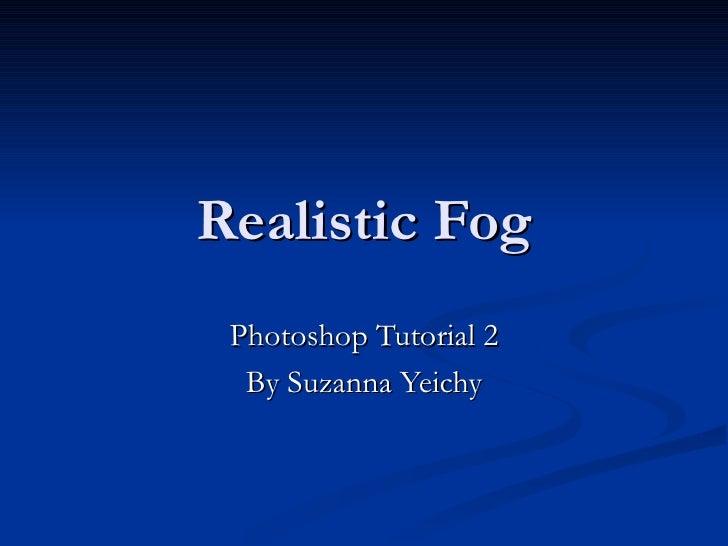 Realistic Fog Photoshop Tutorial 2 By Suzanna Yeichy