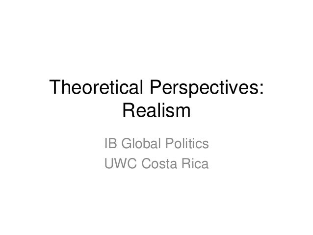 the meaning of realism in global politics Globalization, realism and liberalism essay in the mean time, others some scholars of globalization also recognize the role of states in global politics but.