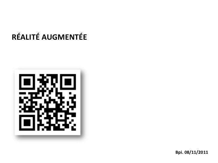 RÉALITÉ AUGMENTÉE                    Bpi. 08/11/2011