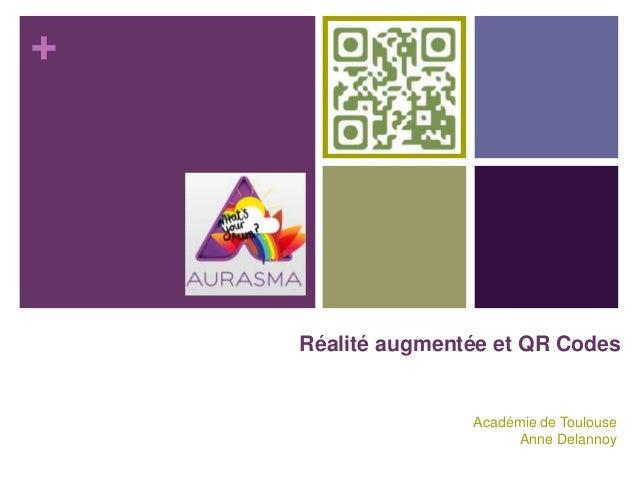 + Réalité augmentée et QR Codes Académie de Toulouse Anne Delannoy