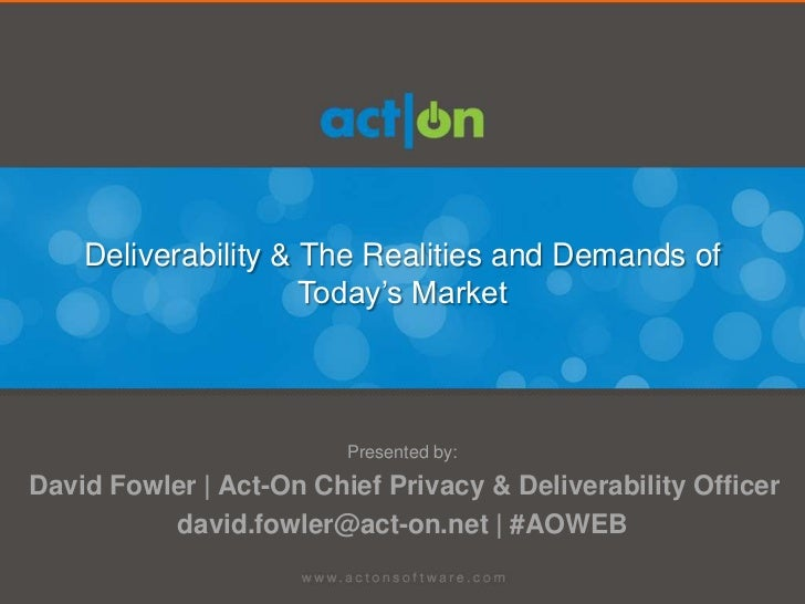 Deliverability & The Realities and Demands of                     Today's Market                         Presented by:Davi...
