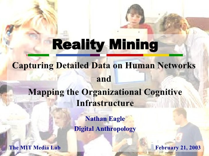 Reality Mining Capturing Detailed Data on Human Networks  and  Mapping the Organizational Cognitive Infrastructure Nathan ...