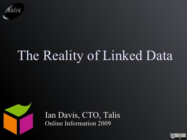 The Reality of Linked Data Ian Davis, CTO, Talis Online Information 2009