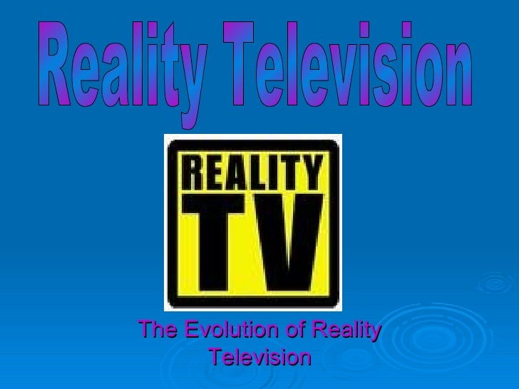 The Evolution of Reality Television Reality Television