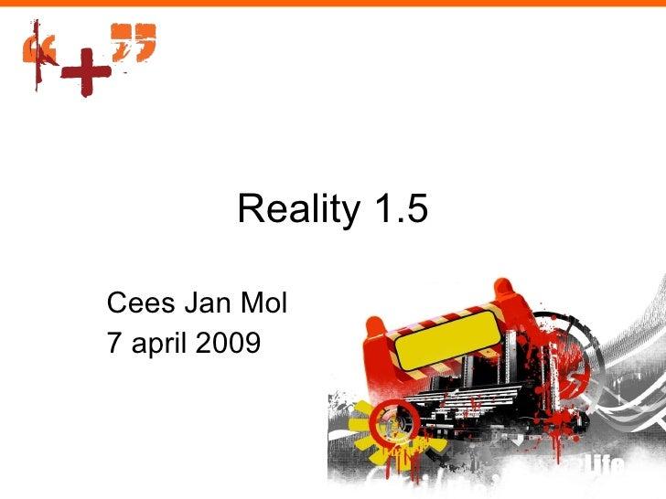 Reality 1.5 Cees Jan Mol 7 april 2009