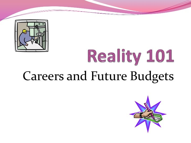 Reality 101<br />Careers and Future Budgets<br />