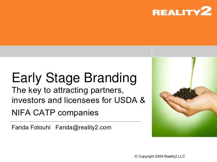 © Copyright 2009 Reality2 LLC Early Stage Branding The key to attracting partners, investors and licensees for USDA & NIFA...