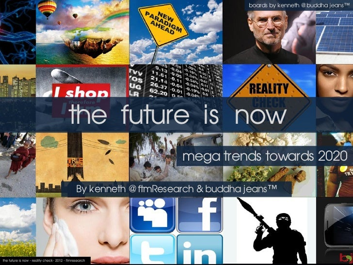 boards by kenneth @ buddha jeans™the future is now                     mega trends towards 2020By kenneth @ ftmResearch & ...
