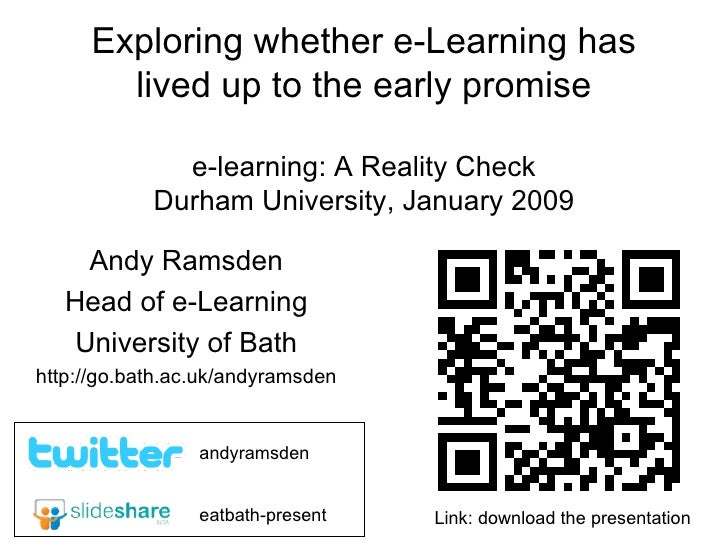 Exploring whether e-Learning has lived up to the early promise e-learning: A Reality Check Durham University, January 2009...