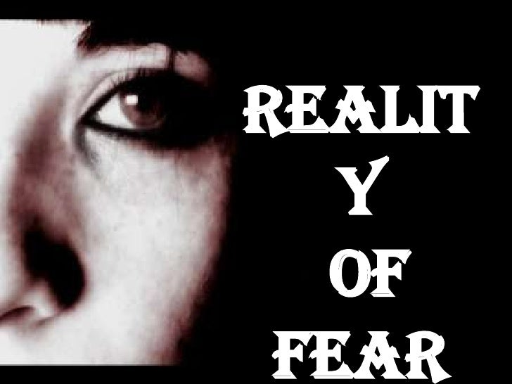 Realit   y  of Fear