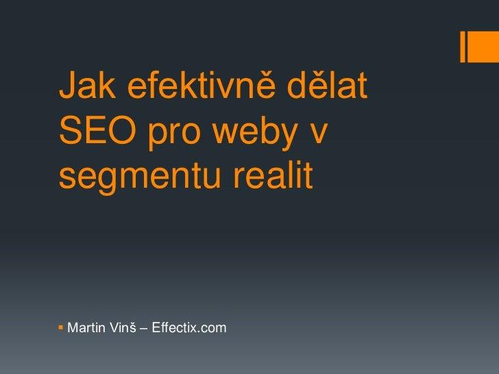 Jak efektivně dělatSEO pro weby vsegmentu realit Martin Vinš – Effectix.com