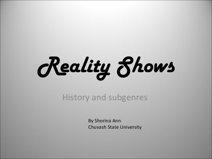 Reality Shows History and subgenres  By Shorina Ann Chuvash State University