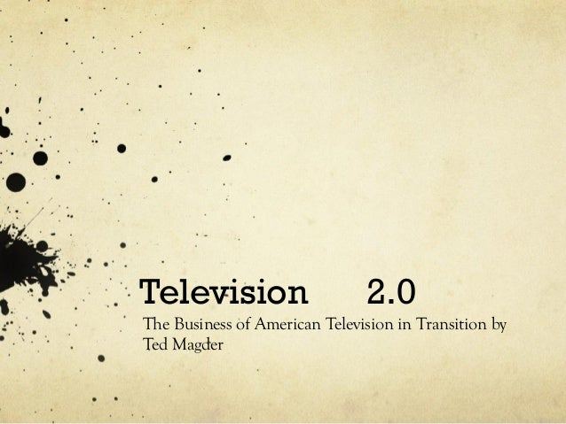 Television 2.0The Business of American Television in Transition byTed Magder