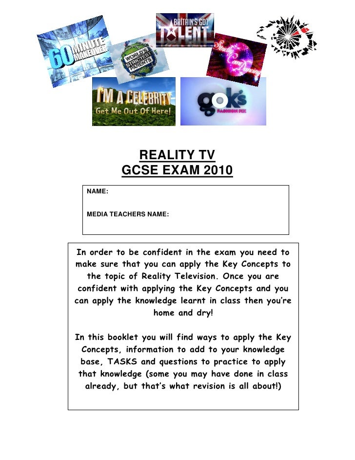 REALITY TV            GCSE EXAM 2010   NAME:     MEDIA TEACHERS NAME:     In order to be confident in the exam you need to...