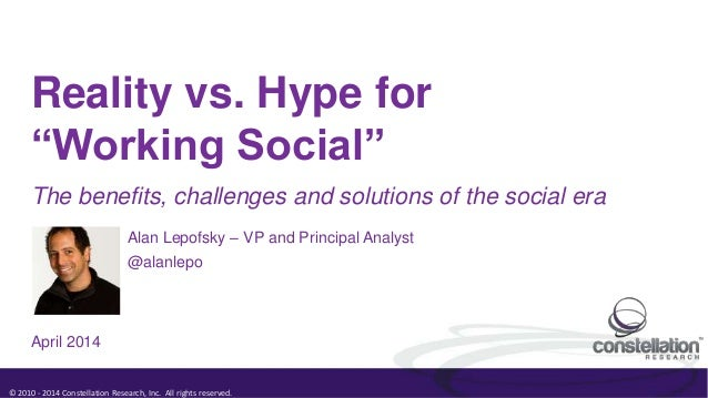 "© 2010 - 2014 Constellation Research, Inc. All rights reserved. Reality vs. Hype for ""Working Social"" Alan Lepofsky – VP a..."