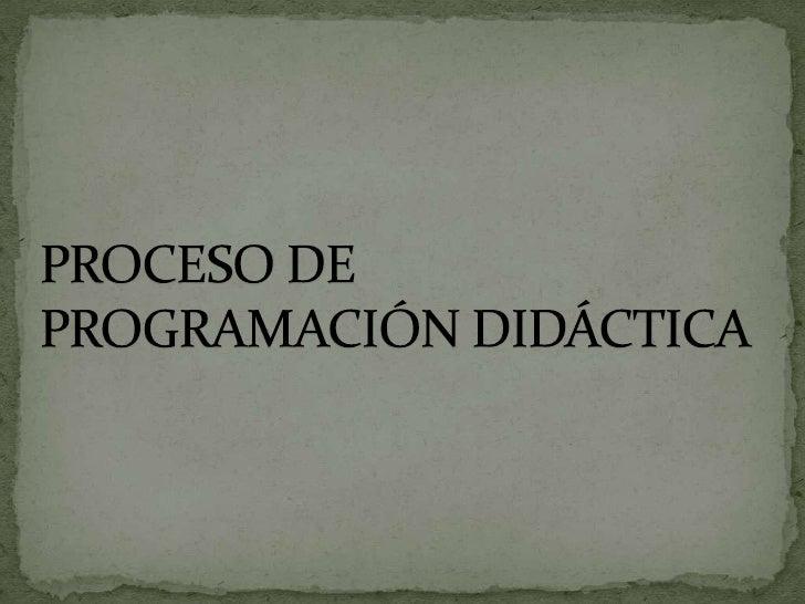PROCESO DE PROGRAMACIÓN DIDÁCTICA<br />