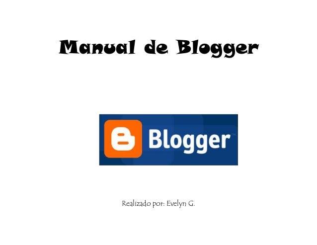 Manual de Blogger Realizado por: Evelyn G.