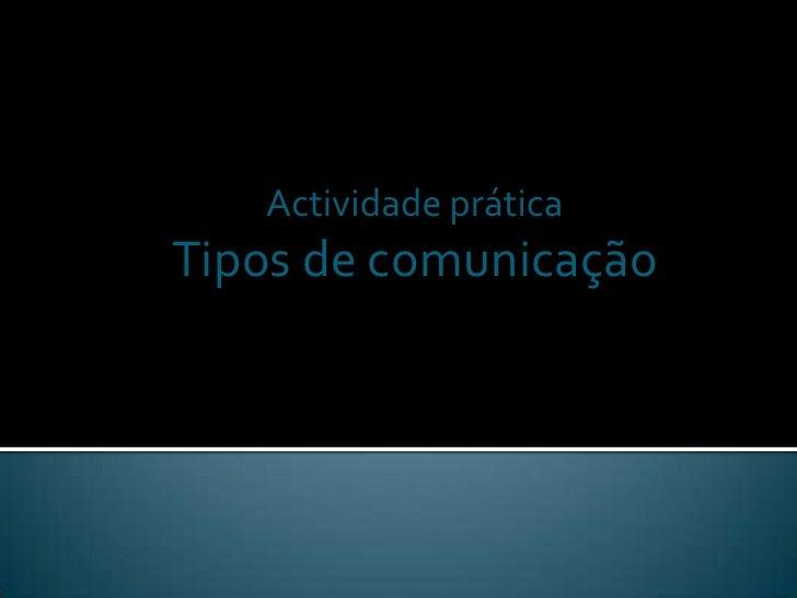 Actividade práticaTipos de comunicação