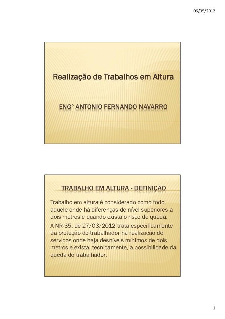 06/05/2012Realização de Trabalhos em Altura   ENGº ANTONIO FERNANDO NAVARRO    TRABALHO EM ALTURA - DEFINIÇÃOTrabalho em a...