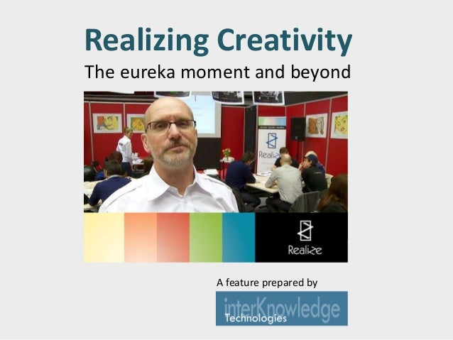 Realizing Creativity The eureka moment and beyond A feature prepared by