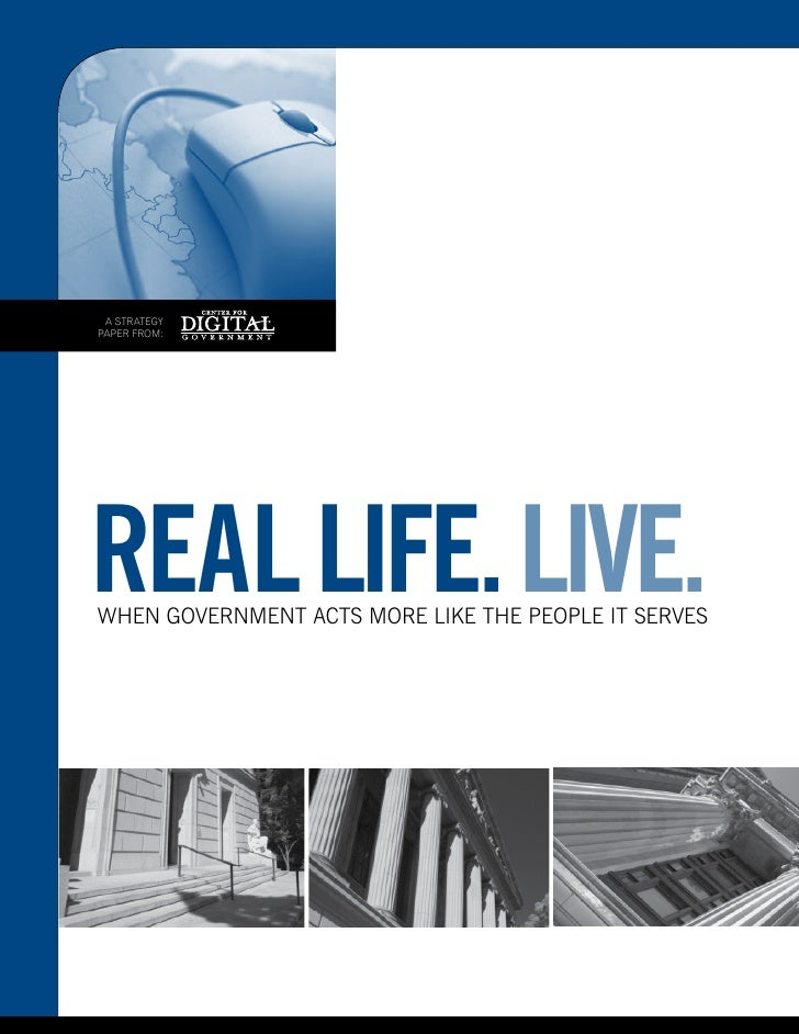 A STRATEGY PAPER FROM:     Real life. live. When Government Acts more Like the PeoPLe it serves
