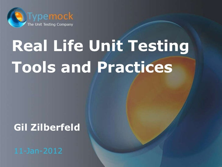 Real Life Unit TestingTools and PracticesGil Zilberfeld11-Jan-2012