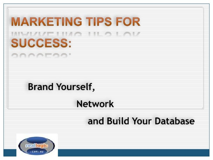 MARKETING TIPS FOR sUCCESS:<br />      Brand Yourself, <br />                       Network<br />                         ...
