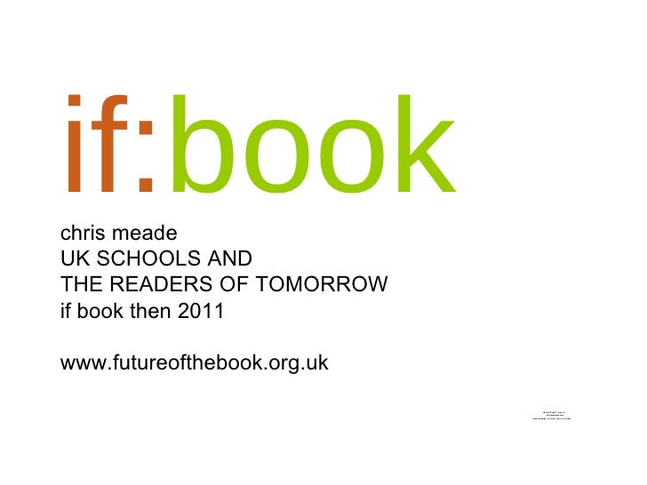 if: book chris meade UK SCHOOLS AND  THE READERS OF TOMORROW if book then 2011 www.futureofthebook.org.uk