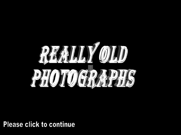 Really Old  Photographs Please click to continue