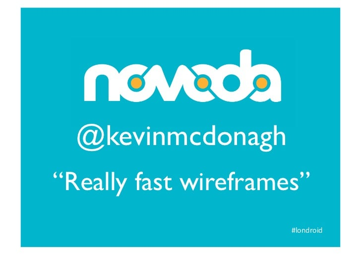 """@kevinmcdonagh""""Really fast wireframes""""                        #londroid"""