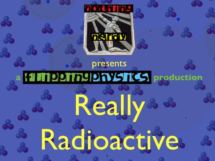 presentsa                  production      Really    Radioactive           1