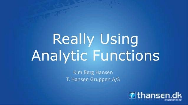 Really UsingAnalytic Functions        Kim Berg Hansen    T. Hansen Gruppen A/S