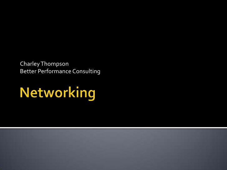 Networking<br />Charley Thompson<br />Better Performance Consulting<br />
