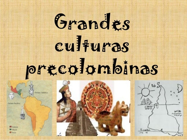 Grandes culturas precolombinas
