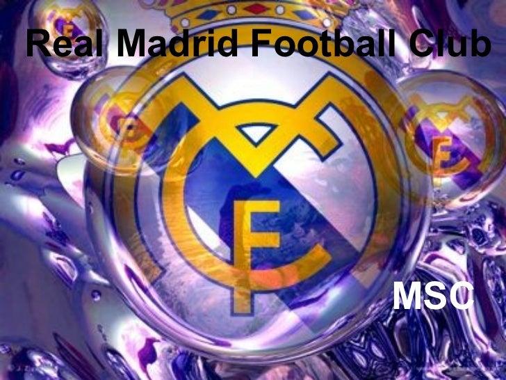 Real Madrid Football Club                   MSC