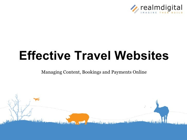 Effective Travel Websites Managing Content, Bookings and Payments Online Summit 2009 December 1 st  - 2 nd Johannesburg So...