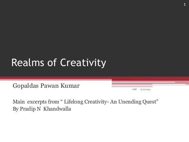 """Realms of CreativityGopaldas Pawan KumarMain excerpts from """" Lifelong Creativity- An Unending Quest""""By Pradip N Khandwalla..."""