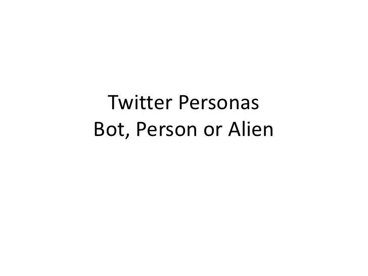 Twitter PersonasBot, Person or Alien<br />