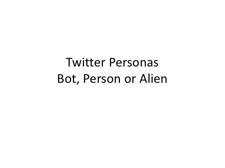 Twitter Personas: Bot or Not?