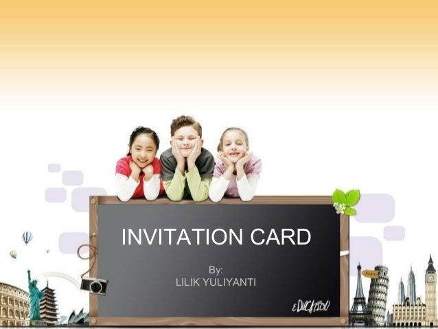 INVITATION CARD           By:    LILIK YULIYANTI