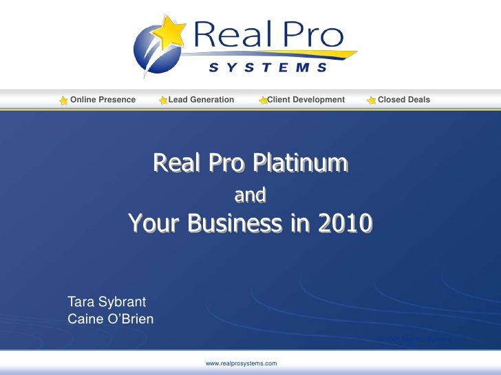 www.realprosystems.com<br />Real Pro PlatinumandYour Business in 2010<br />Tara Sybrant<br />Caine O'Brien<br />