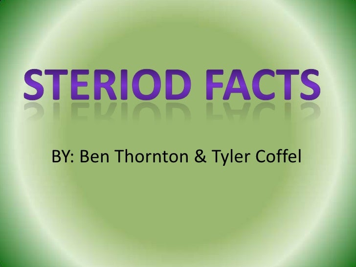 Steriod Facts<br />BY: Ben Thornton & Tyler Coffel<br />