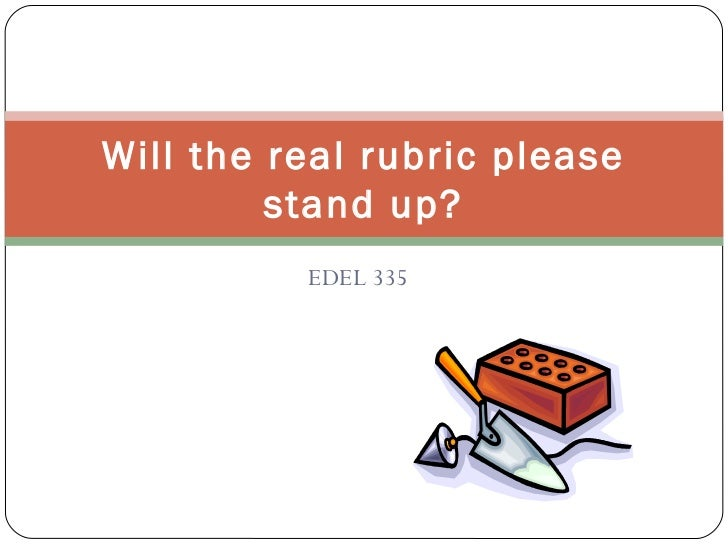 Will the real rubric please         stand up?          EDEL 335