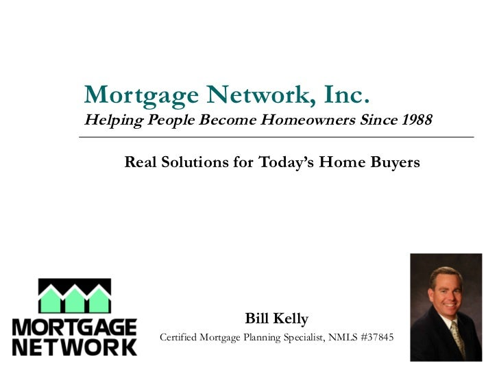 Mortgage Network, Inc. Helping People Become Homeowners Since 1988 Real Solutions for Today's Home Buyers <ul><ul><ul><li>...
