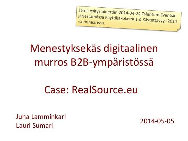 Digitaalinen murros B-to-B ympäristössä käyttäjäkokemussuunnittelun avulla, Case: Realsource.eu, liikekiinteistöjen kauppa verkkoon