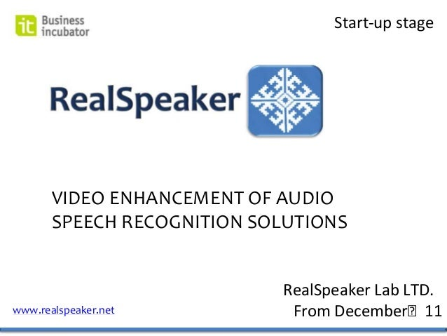 Start-up stage       VIDEO ENHANCEMENT OF AUDIO       SPEECH RECOGNITION SOLUTIONS                            RealSpeaker ...